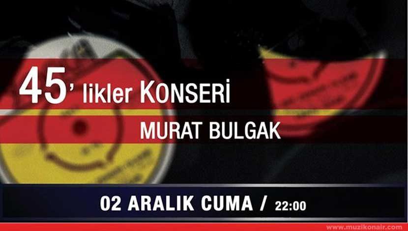 Murat Bulgak ile Eski 45'lik Konseri Monc Live'da!