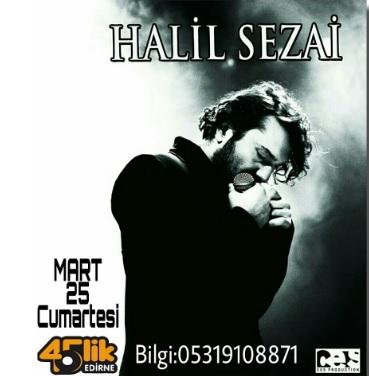 Halil Sezai 25 Mart'ta 45Lik Edirne Sahnesinde!..